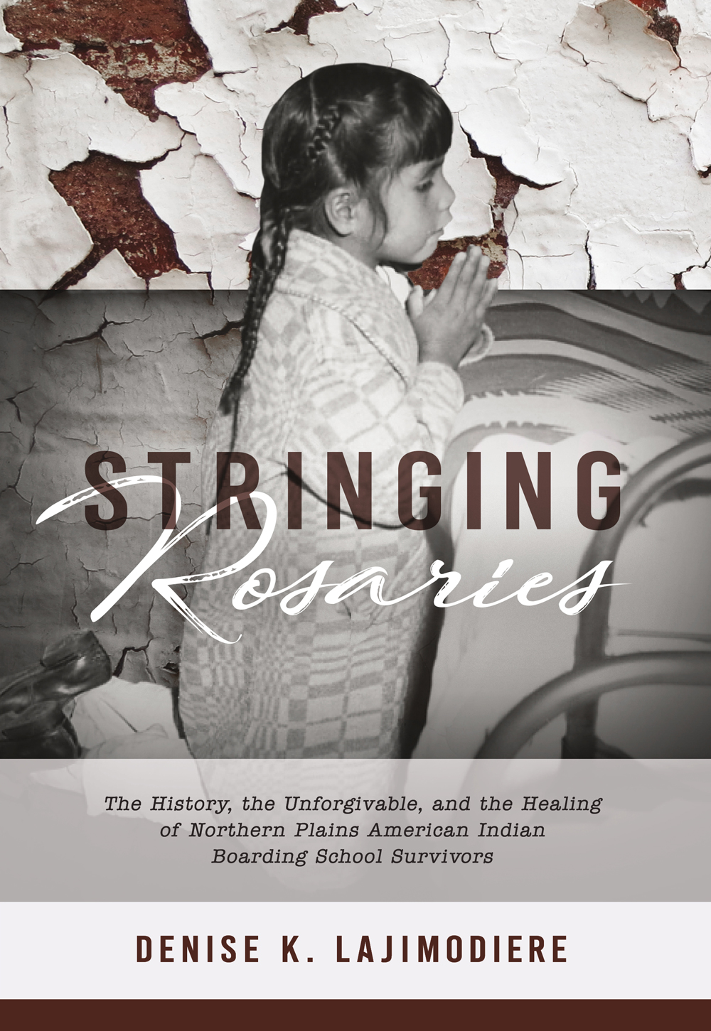 Stringing Rosaries: The History, the Unforgivable, and the Healing of Northern Plains American Indian Boarding Schools